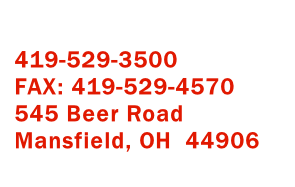 419-529-3500 FAX: 419-529-4570 545 Beer Road Mansfield, OH  44906